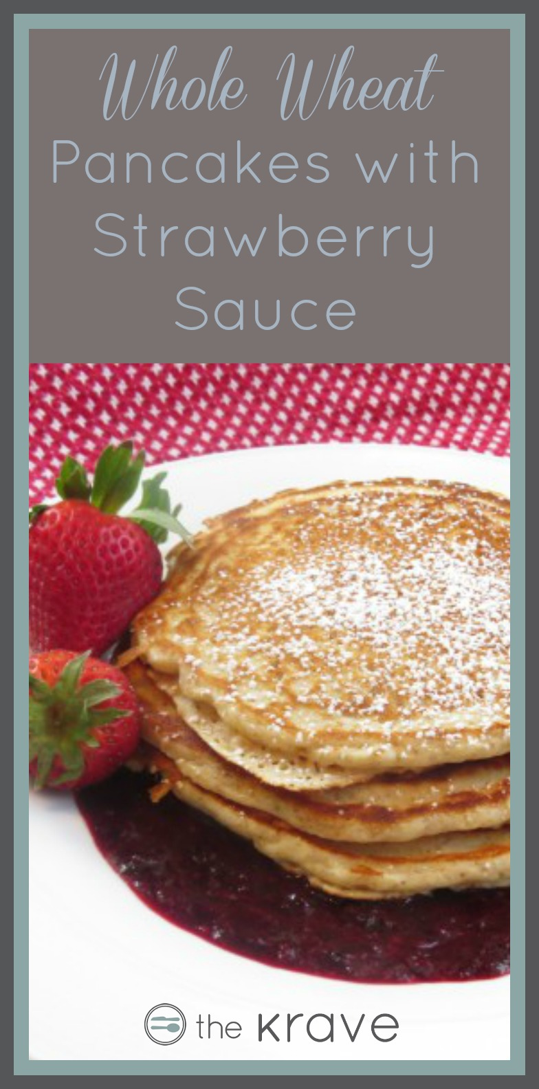 Whole Wheat Pancakes with Strawberry Sauce - The Krave